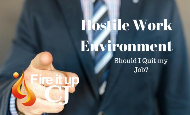 Hostile Work Environment: Should I Quit my Job? - Fireitupwithcj